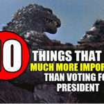 10 Things That Are Much More Important Than Voting For President