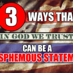 "Three Ways That ""In God We Trust"" Is A Blasphemous Statement"