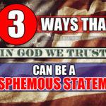 """Three Ways That """"In God We Trust"""" Is A Blasphemous Statement"""