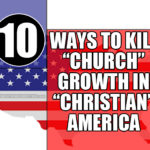 "10 Ways To Kill ""Church"" Growth In America"