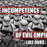 The Incompetence Of Evil Empires (Like Ours)