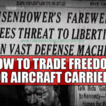 "How To Trade Freedom For Aircraft Carriers (And Make ""Conservatives"" Cheer At The Same Time)"
