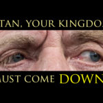"""Satan, Your Kingdom Must Come Down"""
