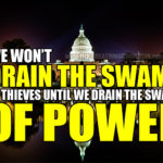 We won't drain the swamp of thieves until we drain the swamp of power.