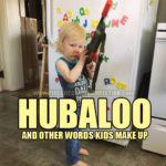 Hubaloo (And Other Words My Kids Make Up)