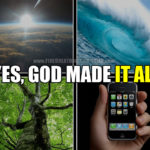 Yes, God made your smartphone (and everything else).