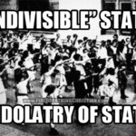 """Indivisible"" Government = Idolatry Of Government"