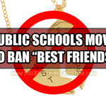 "BFFs Be Gone! Public Schools Now Want To Ban ""Best Friends"""