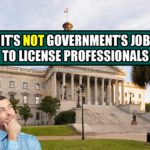 It's Not Government's Job To License Professionals