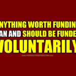 Anything Worth Funding Can And Should Be Funded VOLUNTARILY