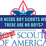 Who needs Boy Scouts when there are no boys?