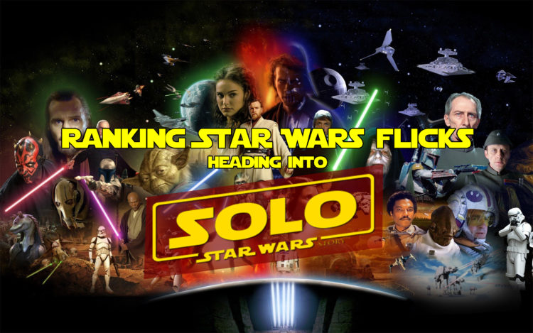 "Ranking Star Wars Flicks Heading Into ""Solo: A Star Wars Story"""