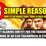 "No, It's Not Because He's A White Guy – 3 Simple Reasons Why Star Wars Fans Took A Pass On ""Solo"""