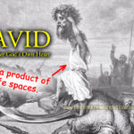 King David: Not A Product Of Safe Spaces