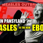Here In PansyLand, Measles Is The New Ebola