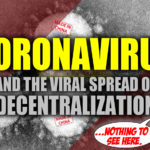 Coronavirus And The Viral Spread Of Decentralization: How A Big Government Manufactured Bioweapon Could Accidentally Help Kill Big Government