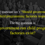 "Forget ""Should public schools reopen?"" The important question is: Should government-run child programming factories exist?"