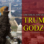 The Gift Of Trump As Godzilla